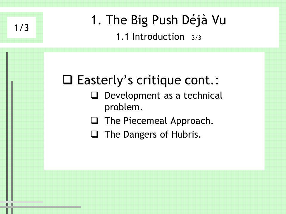 1. The Big Push Déjà Vu 1.1 Introduction 3/3 Easterlys critique cont.: Development as a technical problem. The Piecemeal Approach. The Dangers of Hubr