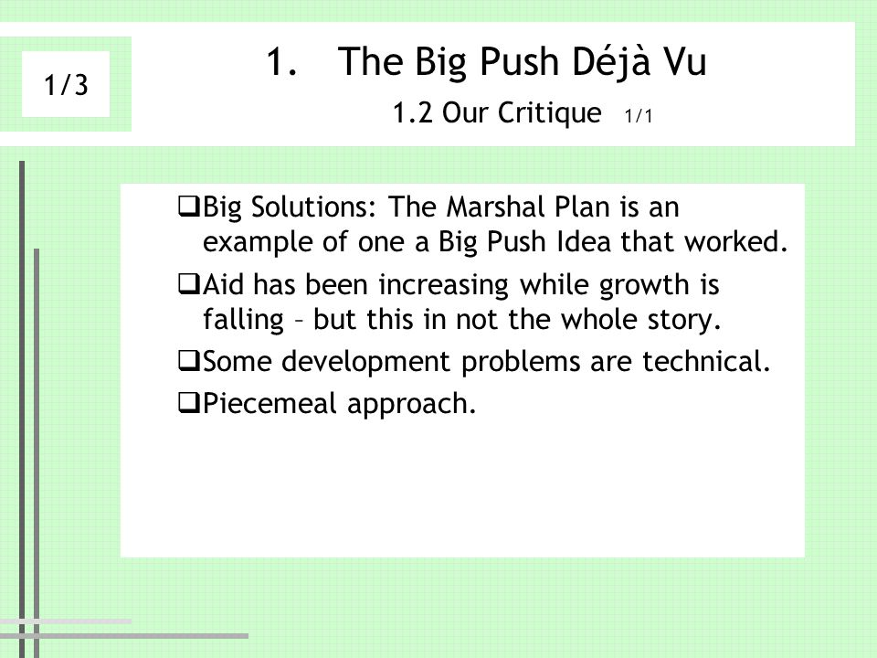 1.The Big Push Déjà Vu 1.2 Our Critique 1/1 Big Solutions: The Marshal Plan is an example of one a Big Push Idea that worked. Aid has been increasing