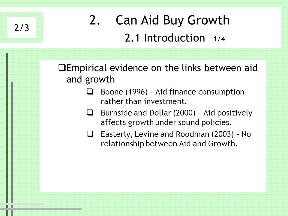 2.Can Aid Buy Growth 2.1 Introduction 1/4 Empirical evidence on the links between aid and growth Boone (1996) – Aid finance consumption rather than in