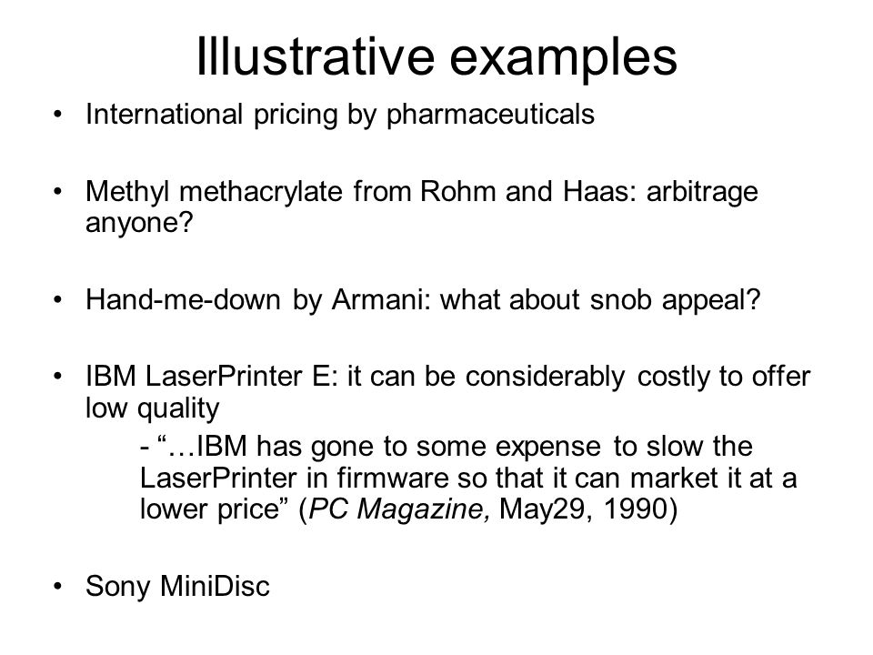 Illustrative examples International pricing by pharmaceuticals Methyl methacrylate from Rohm and Haas: arbitrage anyone? Hand-me-down by Armani: what