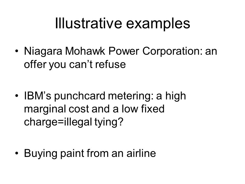 Illustrative examples Niagara Mohawk Power Corporation: an offer you cant refuse IBMs punchcard metering: a high marginal cost and a low fixed charge=