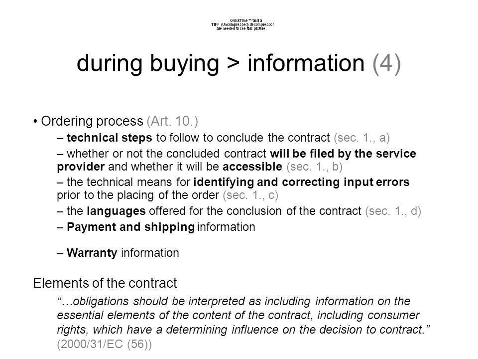 during buying > information (3) You should give the following information About the product –Name of the product –Identification of the product –Price (!!!) –Features of the product –Indicate if the product need permission –Indicate if 18/(21)+ age users can buy the product About the company (Art.