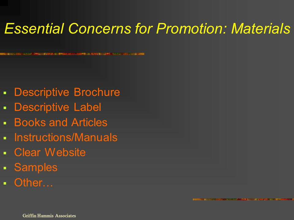 Essential Concerns for Promotion: Materials Descriptive Brochure Descriptive Label Books and Articles Instructions/Manuals Clear Website Samples Other… Griffin Hammis Associates