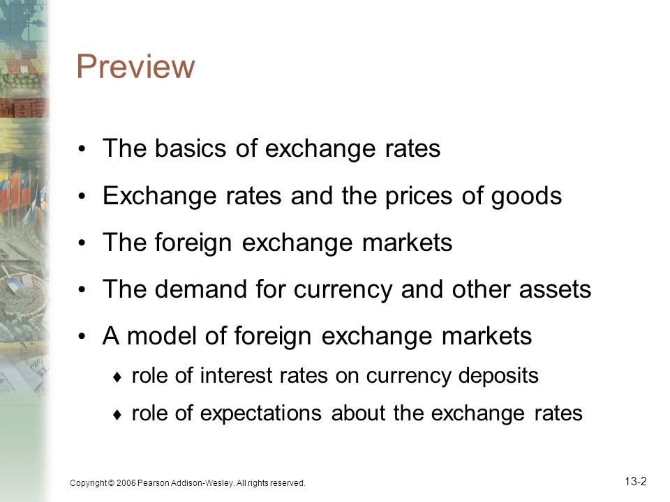 Copyright © 2006 Pearson Addison-Wesley. All rights reserved. 13-2 Preview The basics of exchange rates Exchange rates and the prices of goods The for