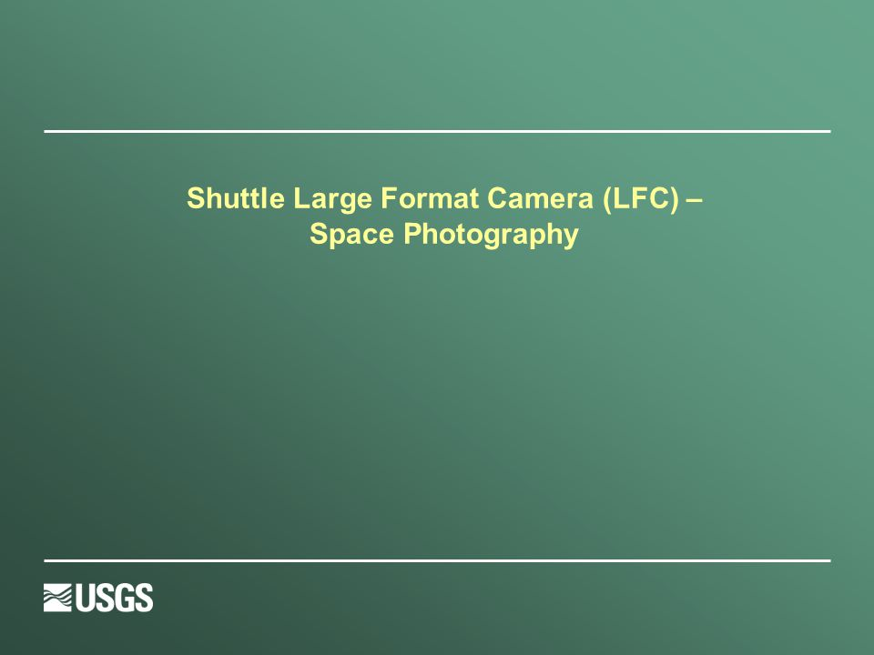 Shuttle Large Format Camera (LFC) – Space Photography