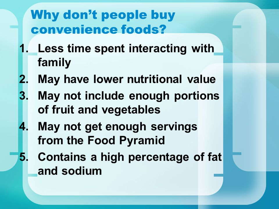 Why dont people buy convenience foods? 1.Less time spent interacting with family 2.May have lower nutritional value 3.May not include enough portions