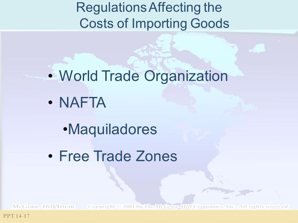 PPT 14-17 Regulations Affecting the Costs of Importing Goods World Trade Organization NAFTA Maquiladores Free Trade Zones