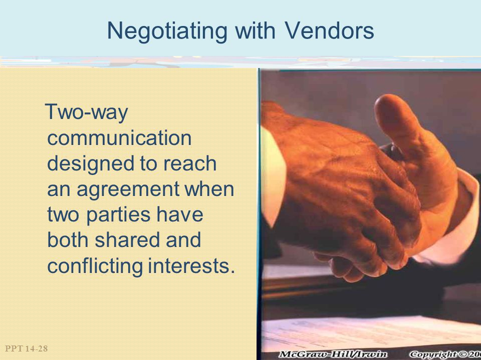 PPT 14-28 Negotiating with Vendors Two-way communication designed to reach an agreement when two parties have both shared and conflicting interests.