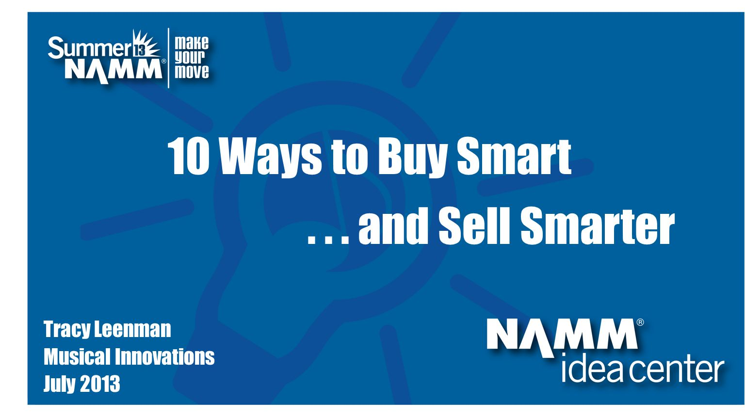 Course Title 10 Ways to Buy Smart... and Sell Smarter Tracy Leenman Musical Innovations July 2013