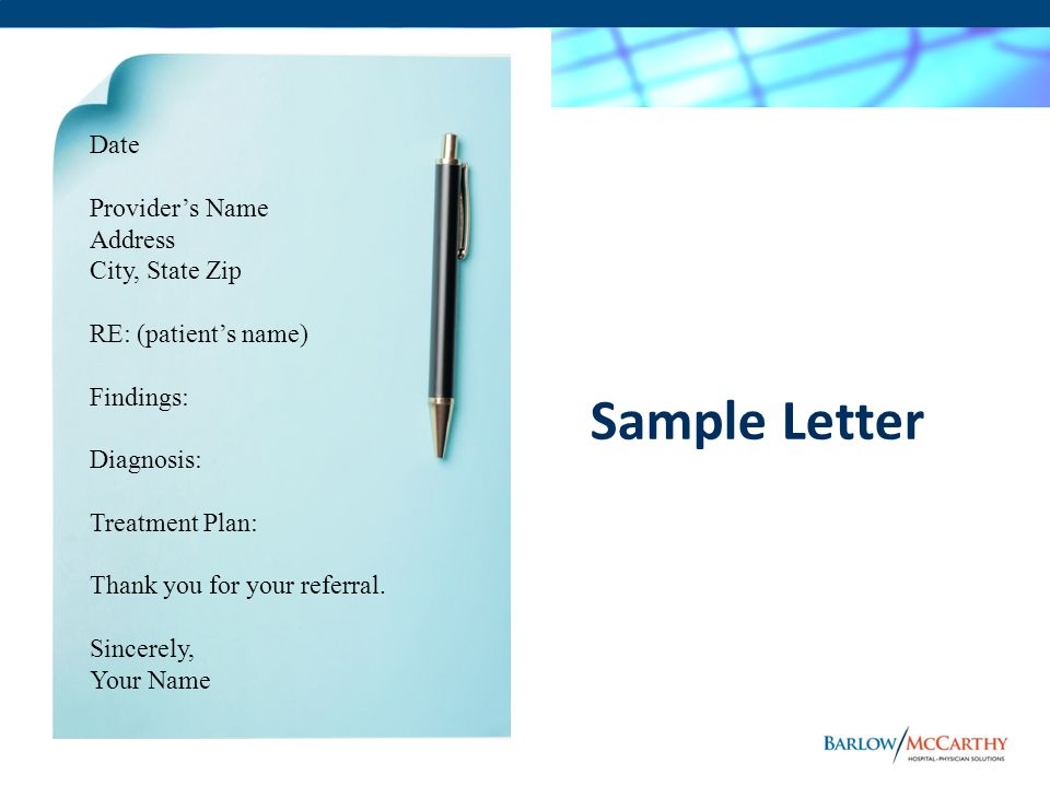 Sample Letter Date Providers Name Address City, State Zip RE: (patients name) Findings: Diagnosis: Treatment Plan: Thank you for your referral.