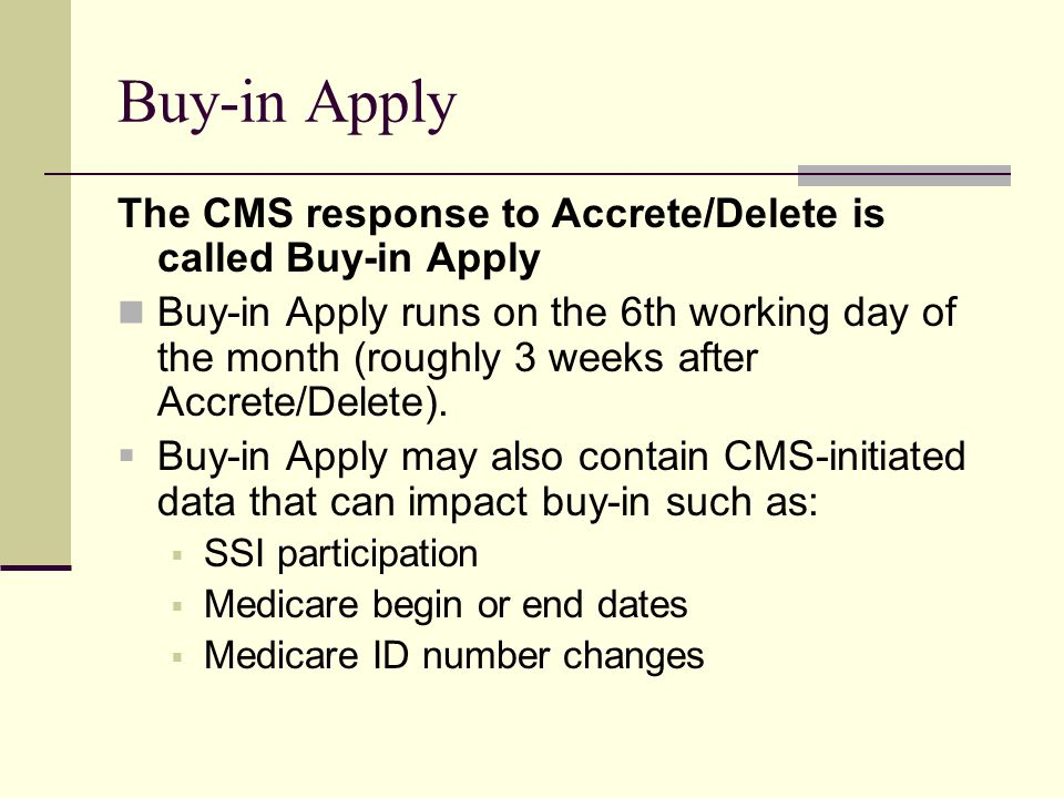 Buy-in Apply The CMS response to Accrete/Delete is called Buy-in Apply Buy-in Apply runs on the 6th working day of the month (roughly 3 weeks after Accrete/Delete).