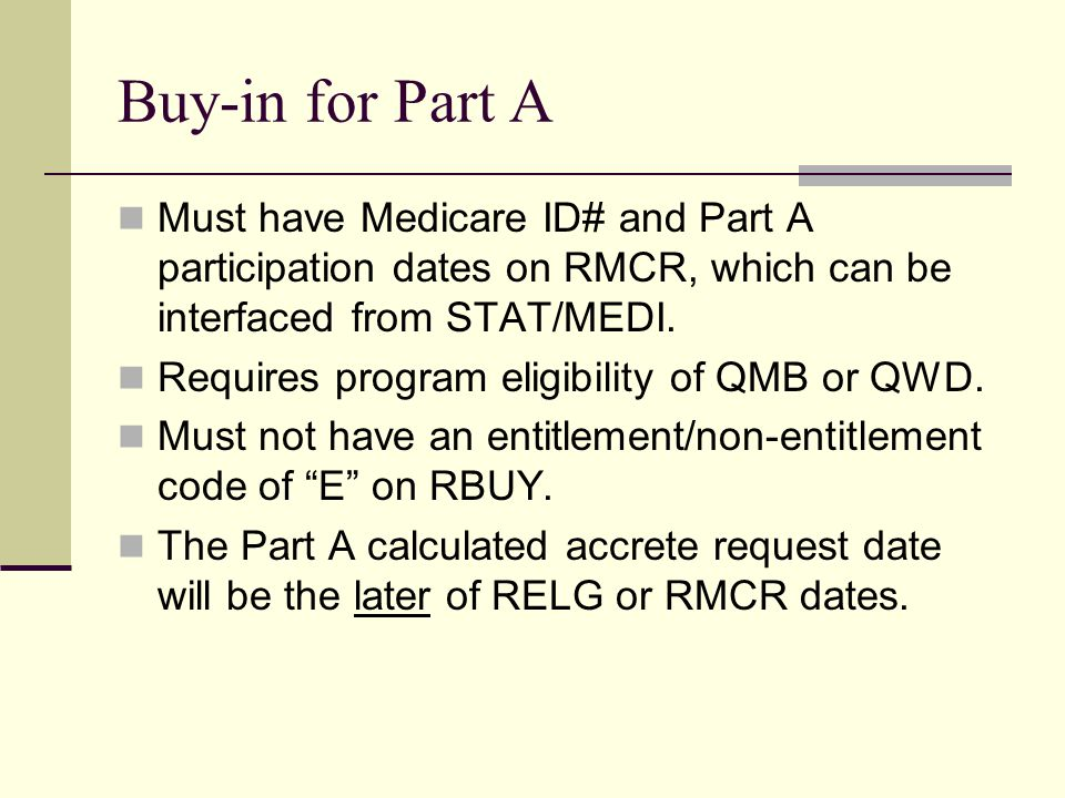 Buy-in for Part A Must have Medicare ID# and Part A participation dates on RMCR, which can be interfaced from STAT/MEDI.