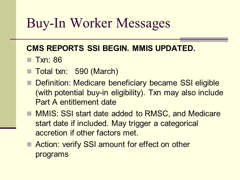Buy-In Worker Messages CMS REPORTS SSI BEGIN. MMIS UPDATED.