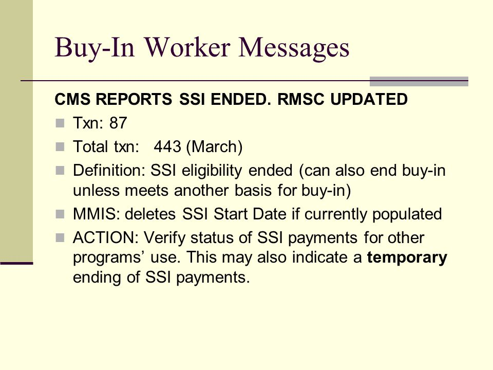 Buy-In Worker Messages CMS REPORTS SSI ENDED.