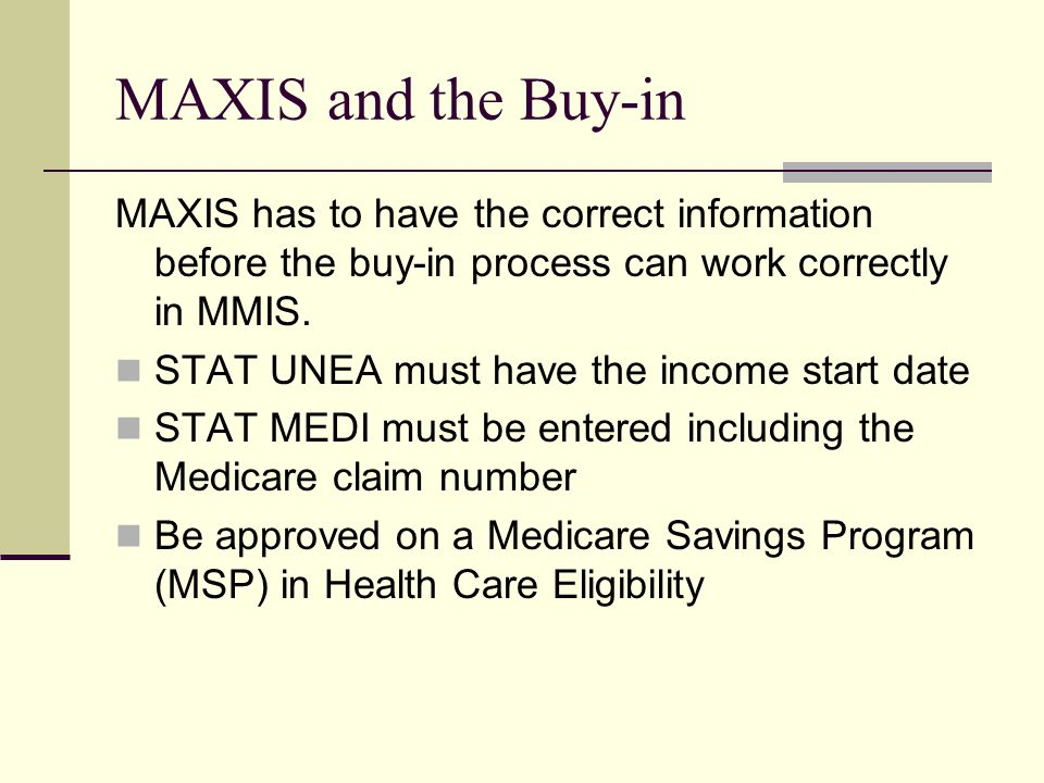 MAXIS and the Buy-in MAXIS has to have the correct information before the buy-in process can work correctly in MMIS.