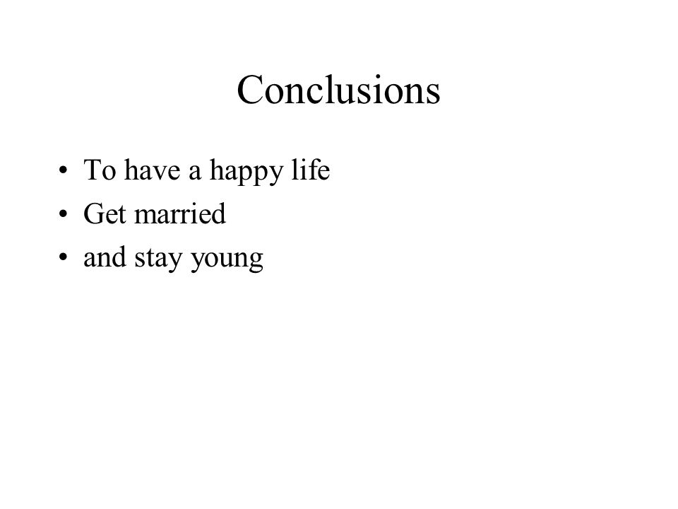 Conclusions To have a happy life Get married and stay young
