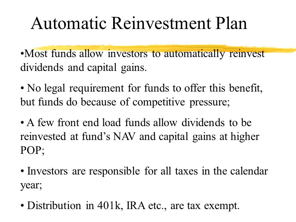 Automatic Reinvestment Plan Most funds allow investors to automatically reinvest dividends and capital gains.