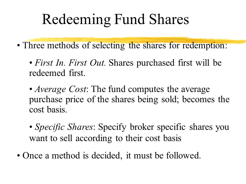 Redeeming Fund Shares Three methods of selecting the shares for redemption: First In.