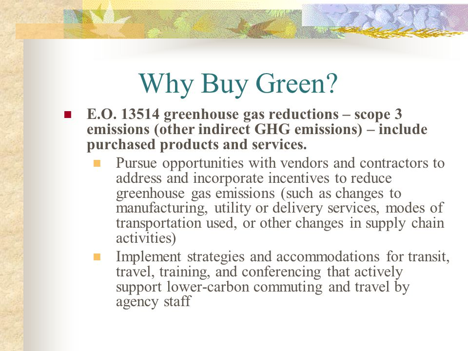 Why Buy Green? E.O. 13514 greenhouse gas reductions – scope 3 emissions (other indirect GHG emissions) – include purchased products and services. Purs