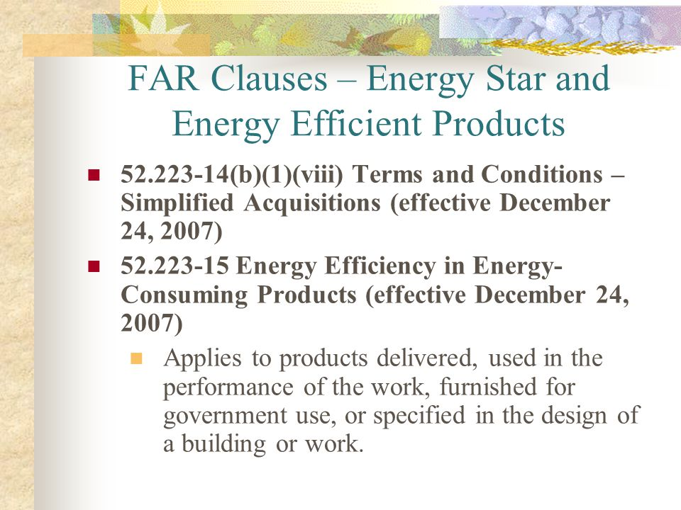 FAR Clauses – Energy Star and Energy Efficient Products 52.223-14(b)(1)(viii) Terms and Conditions – Simplified Acquisitions (effective December 24, 2