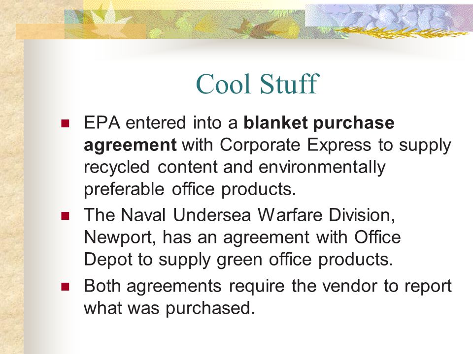Cool Stuff EPA entered into a blanket purchase agreement with Corporate Express to supply recycled content and environmentally preferable office produ