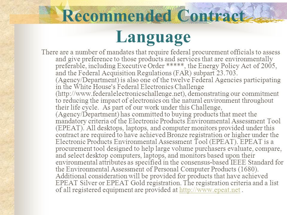 Recommended Contract Language There are a number of mandates that require federal procurement officials to assess and give preference to those product