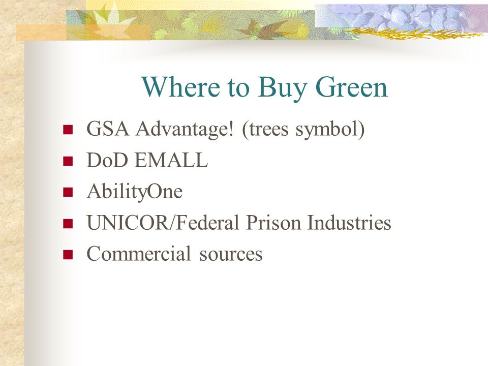 Where to Buy Green GSA Advantage! (trees symbol) DoD EMALL AbilityOne UNICOR/Federal Prison Industries Commercial sources