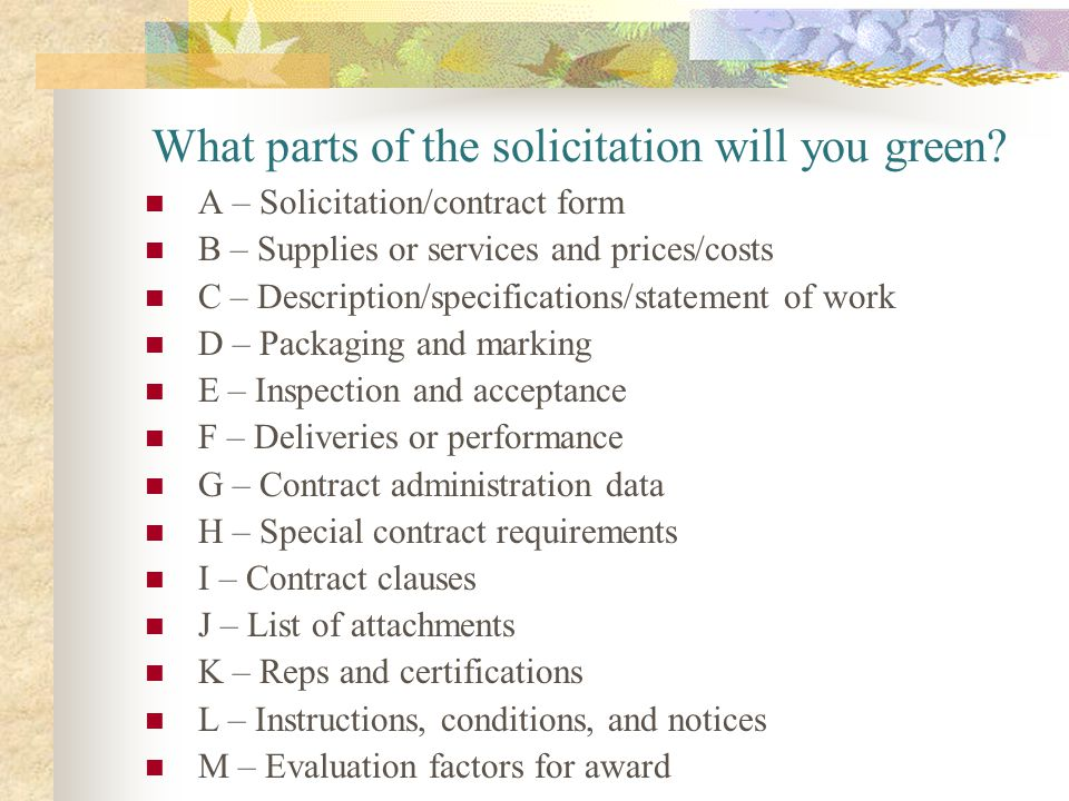 What parts of the solicitation will you green? A – Solicitation/contract form B – Supplies or services and prices/costs C – Description/specifications