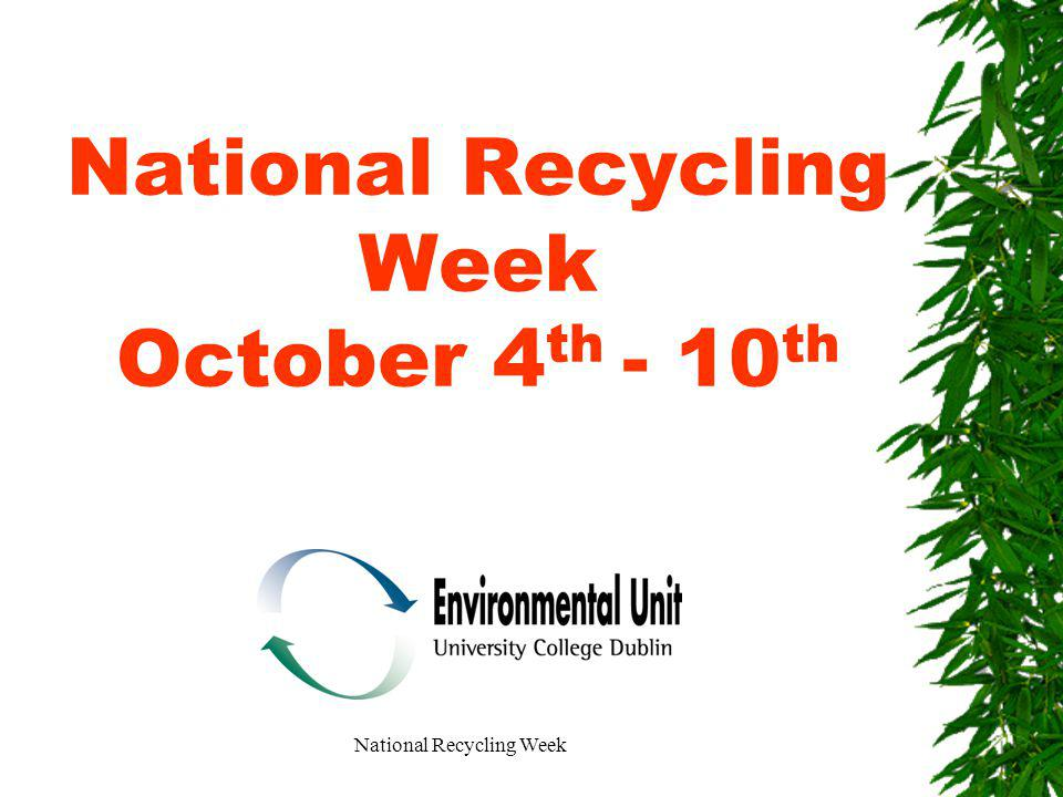 National Recycling Week National Recycling Week October 4 th - 10 th