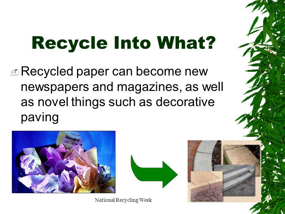 National Recycling Week Recycle Into What.
