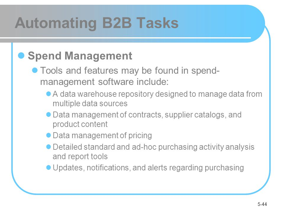 5-44 Automating B2B Tasks Spend Management Tools and features may be found in spend- management software include: A data warehouse repository designed