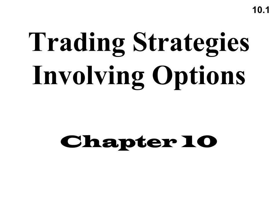 10.1 Trading Strategies Involving Options Chapter 10