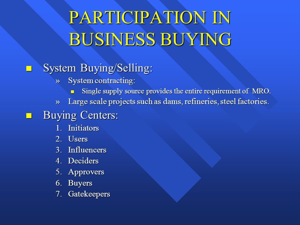 PARTICIPATION IN BUSINESS BUYING n System Buying/Selling: »System contracting: n Single supply source provides the entire requirement of MRO. »Large s