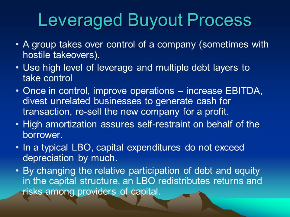 Leveraged Buyout Process A group takes over control of a company (sometimes with hostile takeovers).