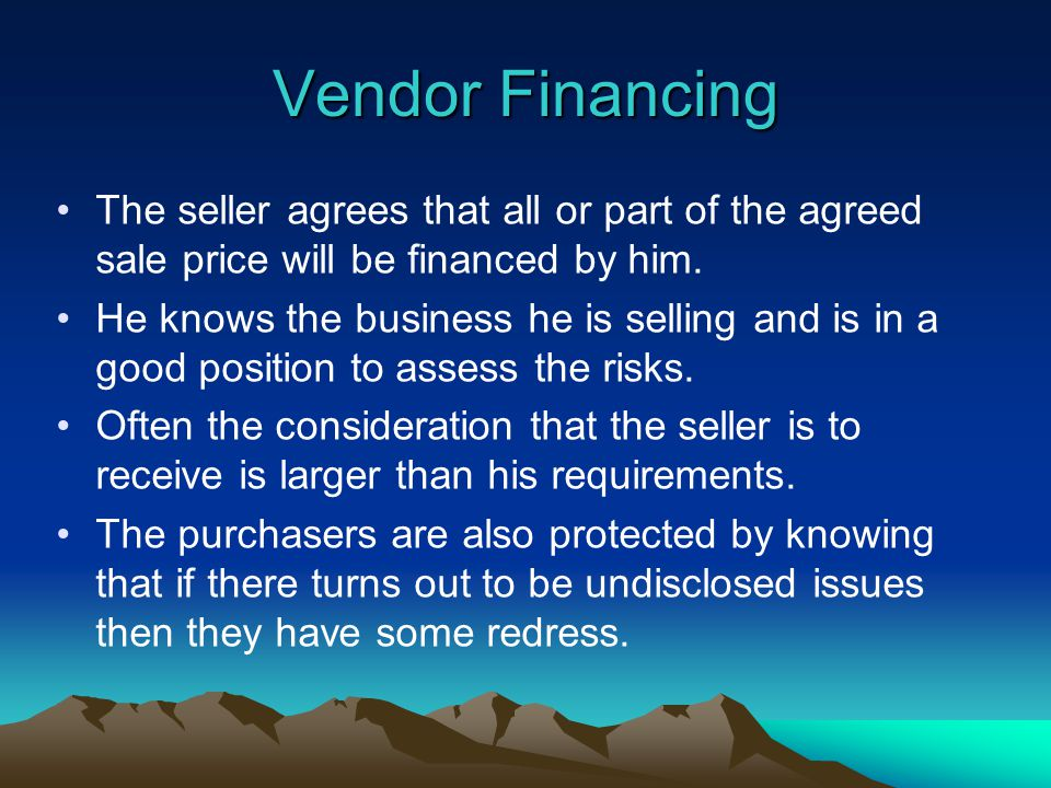 Vendor Financing The seller agrees that all or part of the agreed sale price will be financed by him.