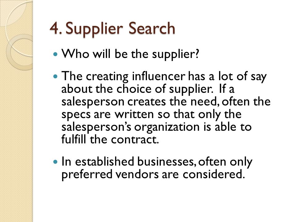 4. Supplier Search Who will be the supplier? The creating influencer has a lot of say about the choice of supplier. If a salesperson creates the need,