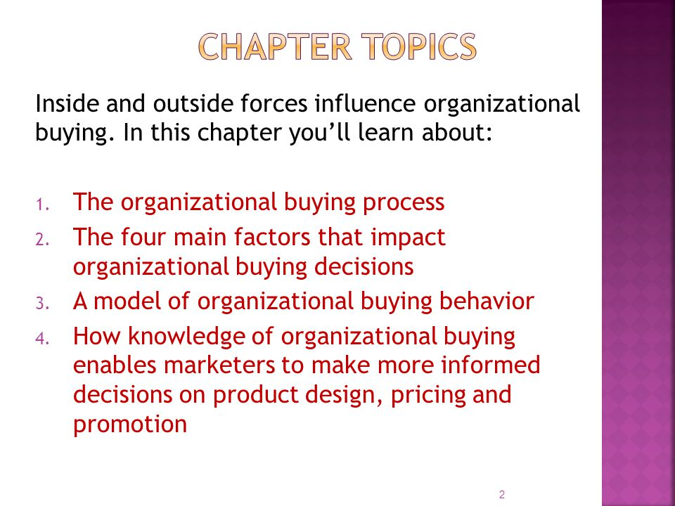 Inside and outside forces influence organizational buying. In this chapter youll learn about: 1. The organizational buying process 2. The four main fa