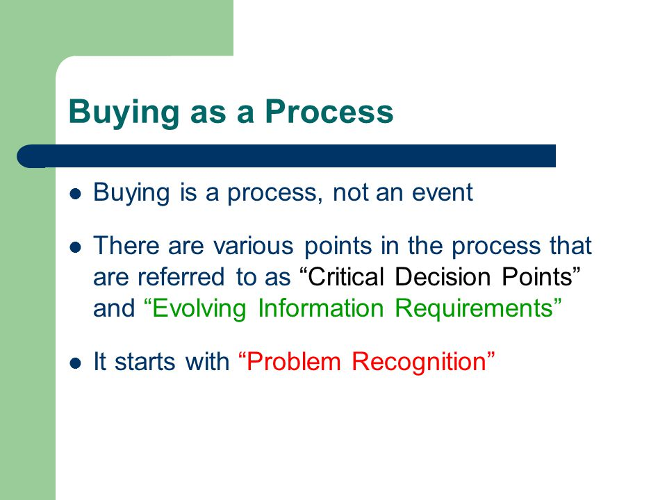 Buying as a Process Buying is a process, not an event There are various points in the process that are referred to as Critical Decision Points and Evo
