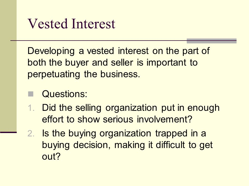 Vested Interest Developing a vested interest on the part of both the buyer and seller is important to perpetuating the business. Questions: 1. Did the