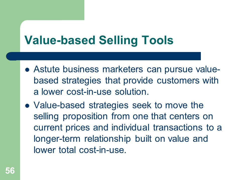 Value-based Selling Tools Astute business marketers can pursue value- based strategies that provide customers with a lower cost-in-use solution. Value