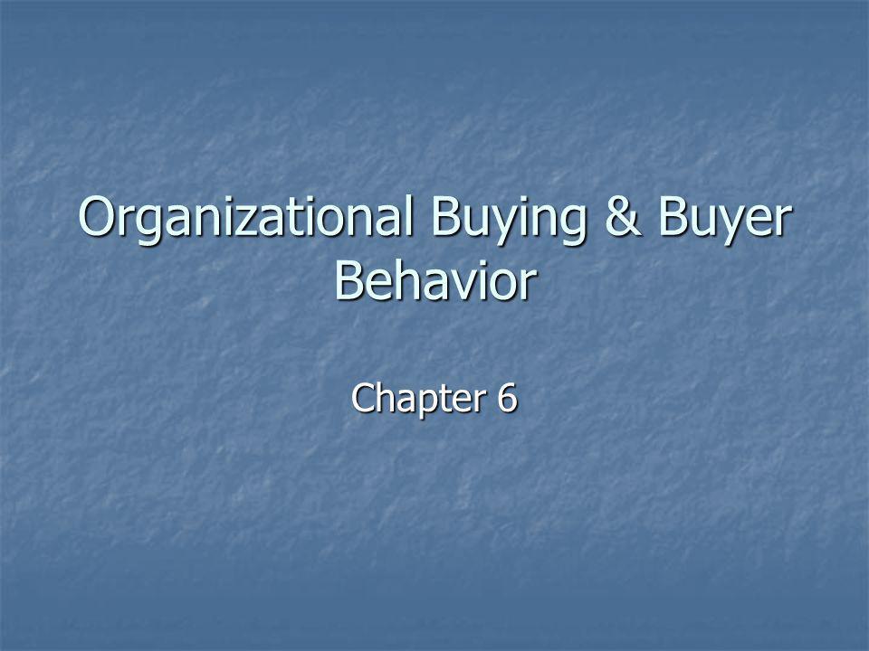 Organizational Buying & Buyer Behavior Chapter 6