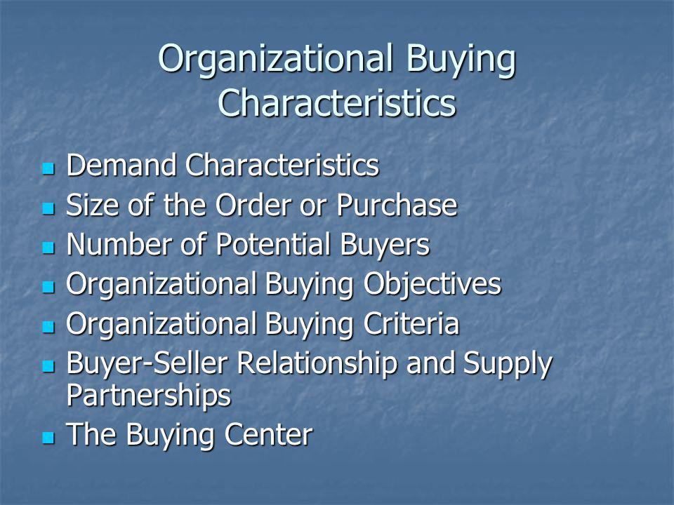 Organizational Buying Characteristics Demand Characteristics Demand Characteristics Size of the Order or Purchase Size of the Order or Purchase Number