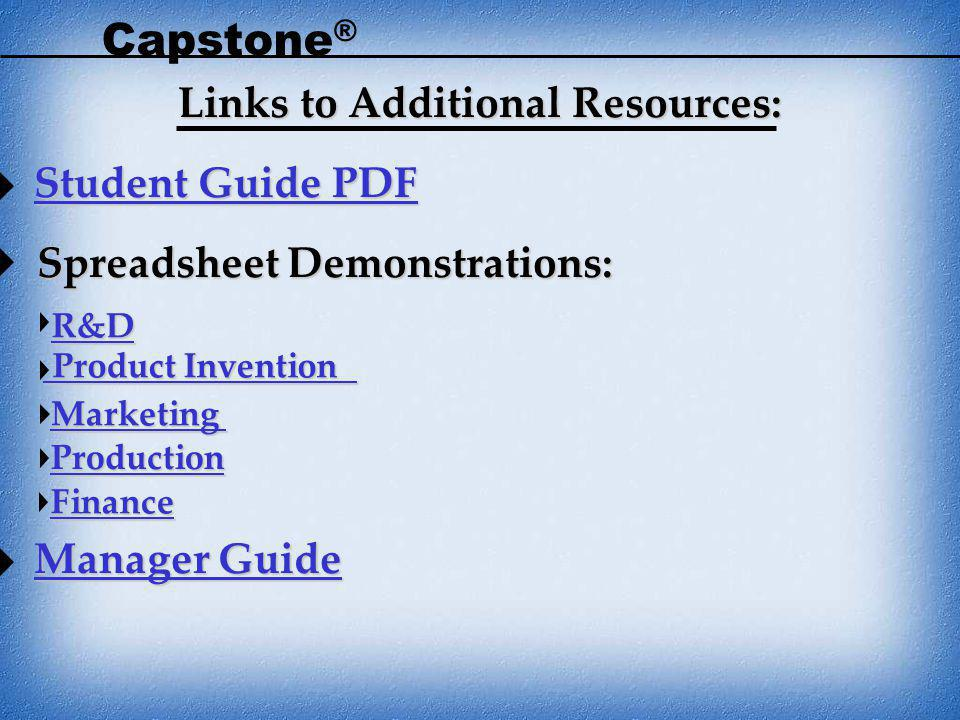 Capstone ® Links to Additional Resources: Links to Additional Resources: Spreadsheet Demonstrations: Student Guide PDF Student Guide PDF Manager Guide