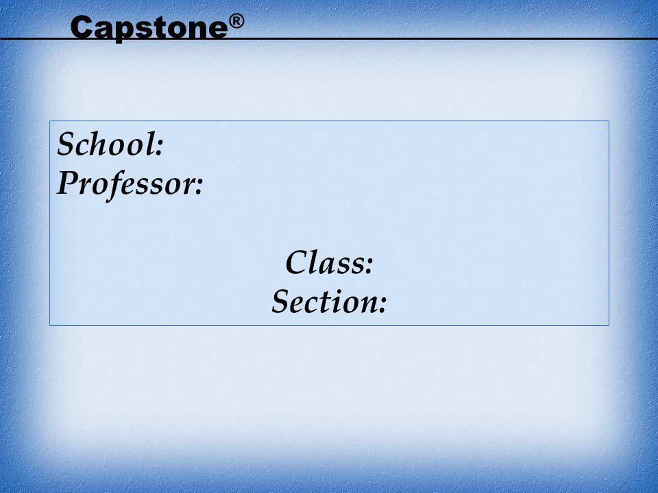 Capstone ® School: Professor: Class: Section: