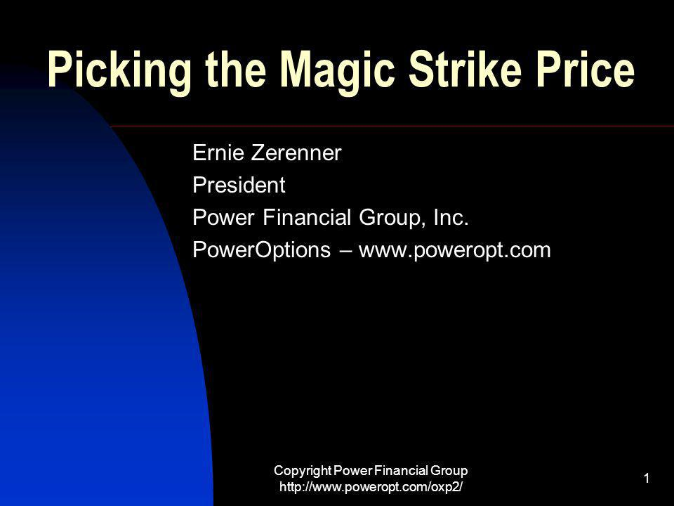 Copyright Power Financial Group http://www.poweropt.com/oxp2/ 1 Picking the Magic Strike Price Ernie Zerenner President Power Financial Group, Inc.