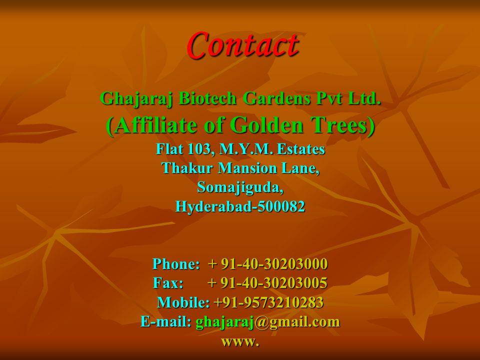 Contact Ghajaraj Biotech Gardens Pvt Ltd. (Affiliate of Golden Trees) Flat 103, M.Y.M. Estates Thakur Mansion Lane, Somajiguda,Hyderabad-500082 Phone: