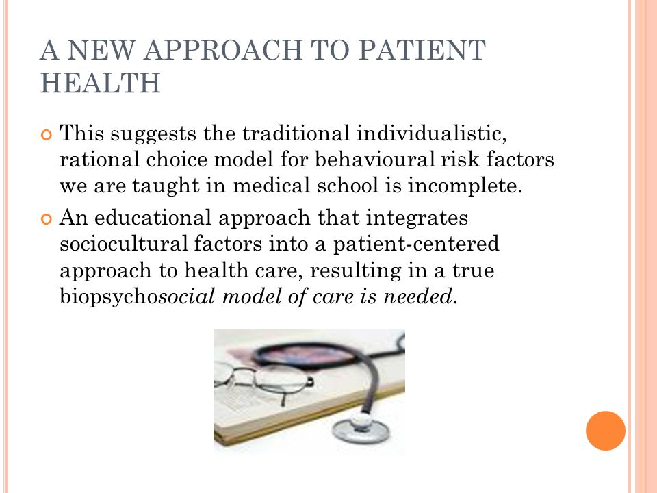A NEW APPROACH TO PATIENT HEALTH This suggests the traditional individualistic, rational choice model for behavioural risk factors we are taught in me