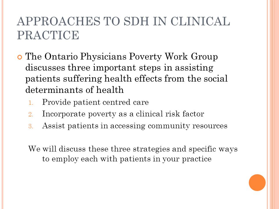 APPROACHES TO SDH IN CLINICAL PRACTICE The Ontario Physicians Poverty Work Group discusses three important steps in assisting patients suffering healt