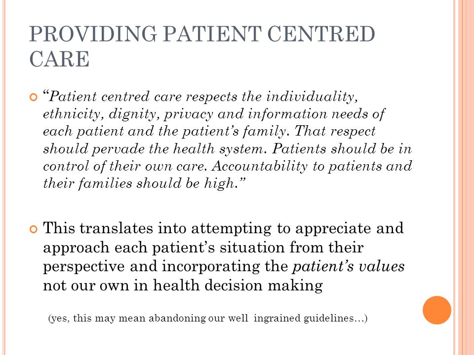 PROVIDING PATIENT CENTRED CARE Patient centred care respects the individuality, ethnicity, dignity, privacy and information needs of each patient and