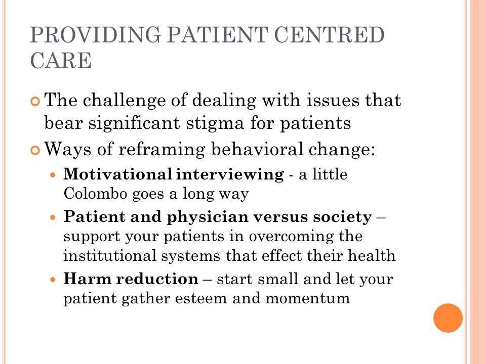 PROVIDING PATIENT CENTRED CARE The challenge of dealing with issues that bear significant stigma for patients Ways of reframing behavioral change: Mot
